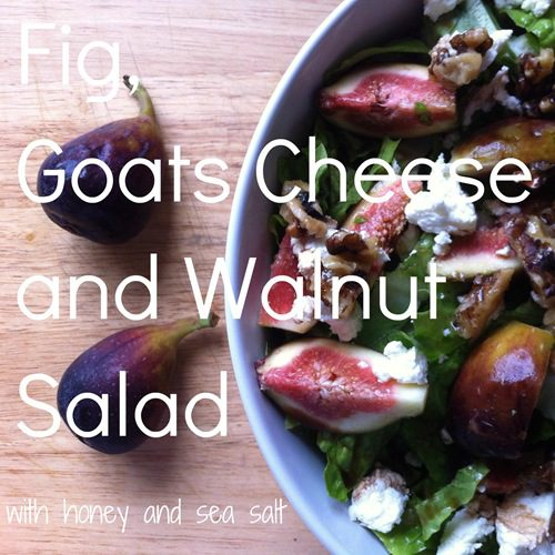 Recipe: Fig, Goats Cheese and Walnut Salad with Honey and Sea Salt