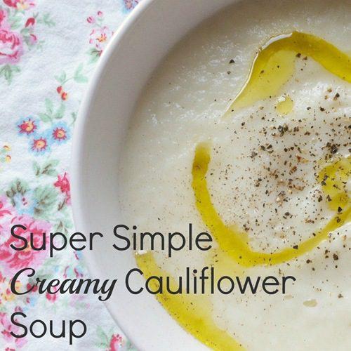 Recipe: Super Simple Creamy Cauliflower Soup