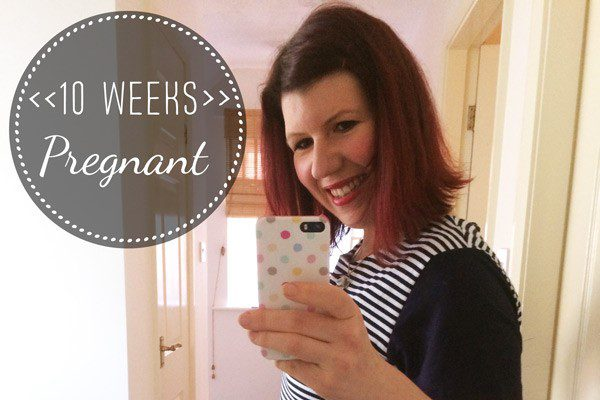10 Weeks Pregnant: The first trimester so far