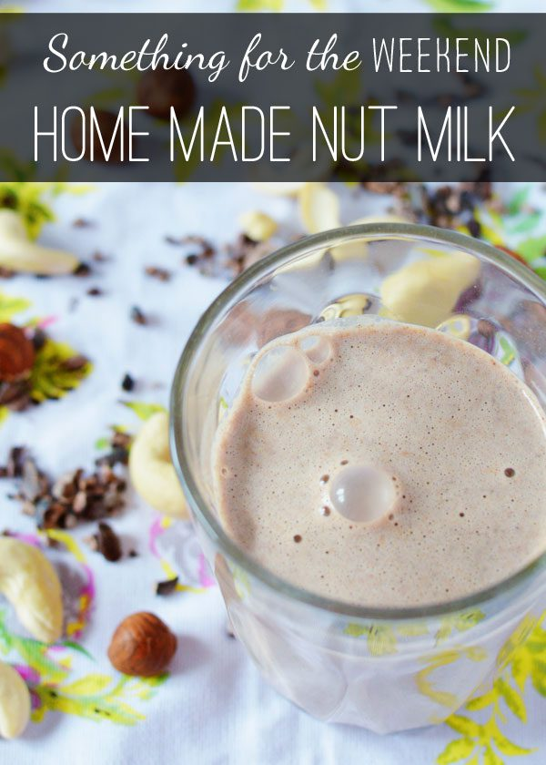 Something for the weekend: Homemade nut milk