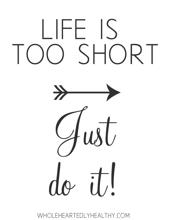 Life is too short just do it