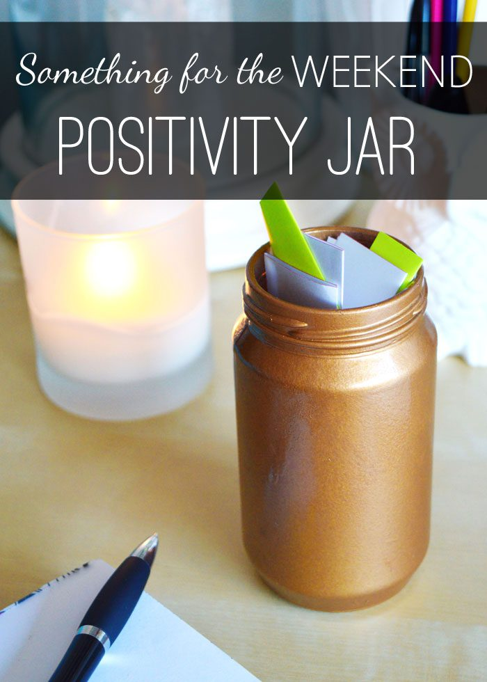 Something for the Weekend: Positivity Jar