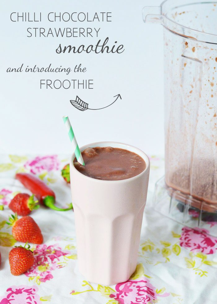 Chilli chocolate strawberry smoothie + introducing the froothie