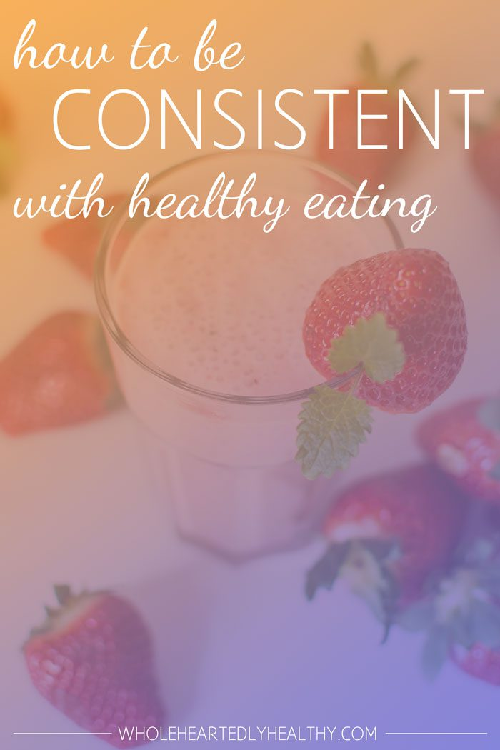 How to be consistent with healthy eating