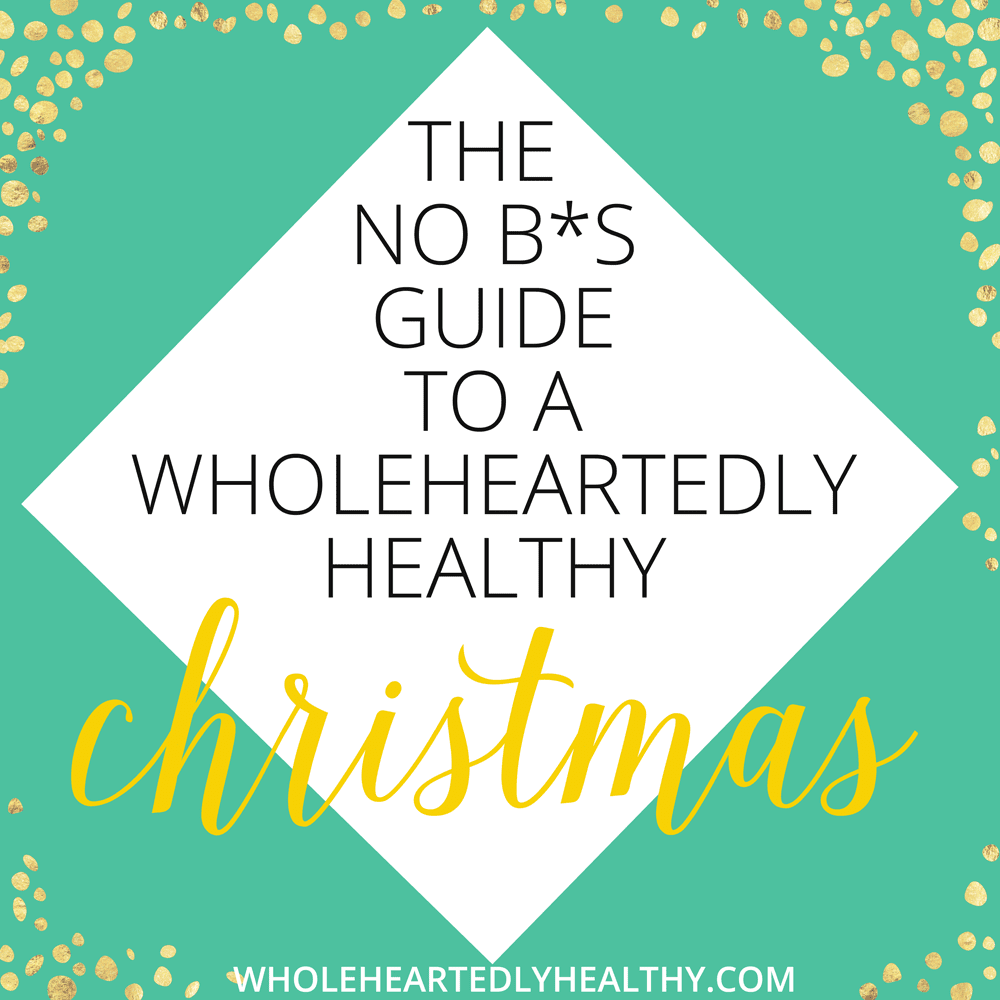 No bs guide to wholeheartedlyhealthy christmas
