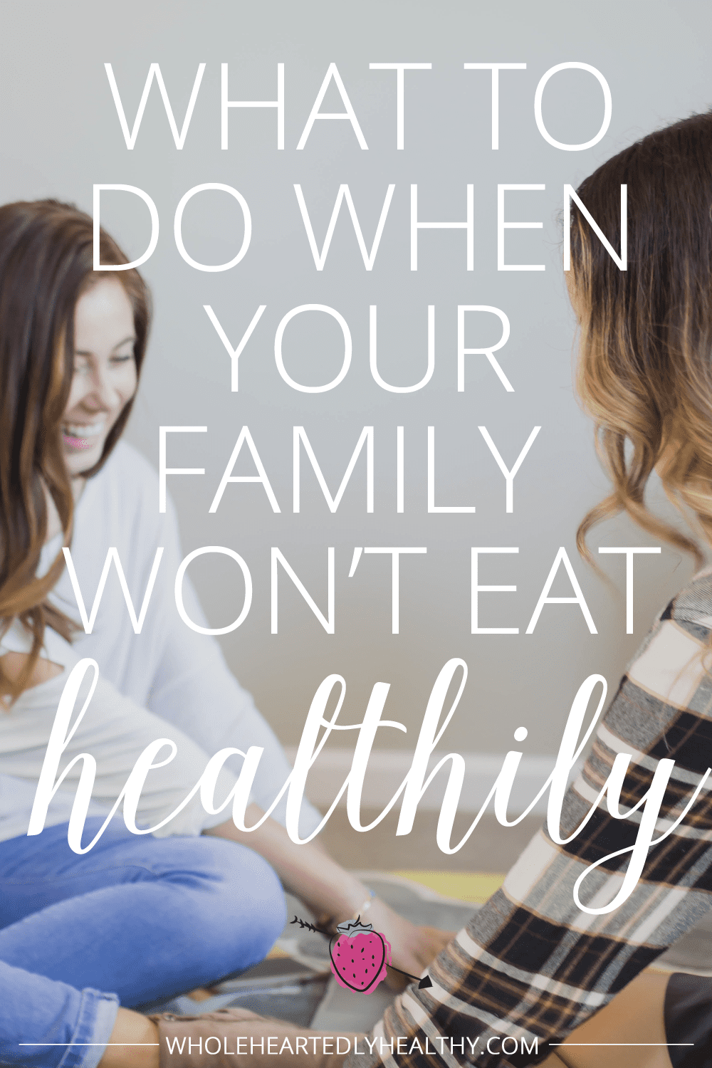 What to do when your family won t eat healthily