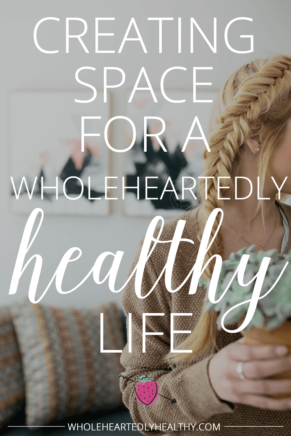 Creating space for a wholeheartedly healthy life