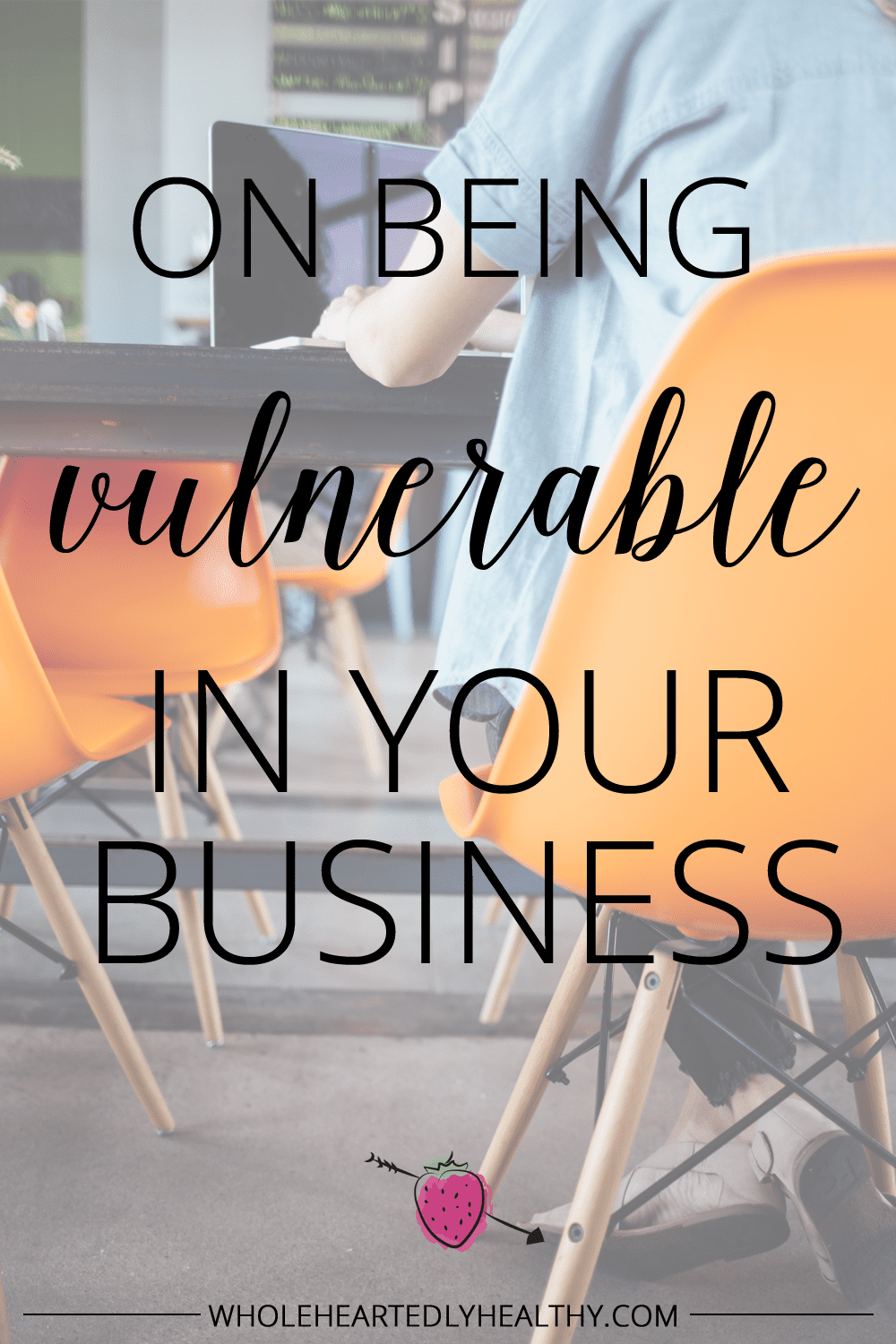 On being vulnerable in your business
